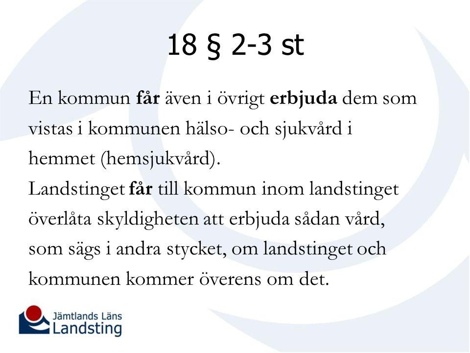 18 § 2-3 st En kommun får även i övrigt erbjuda dem som vistas i kommunen hälso- och sjukvård i hemmet (hemsjukvård).
