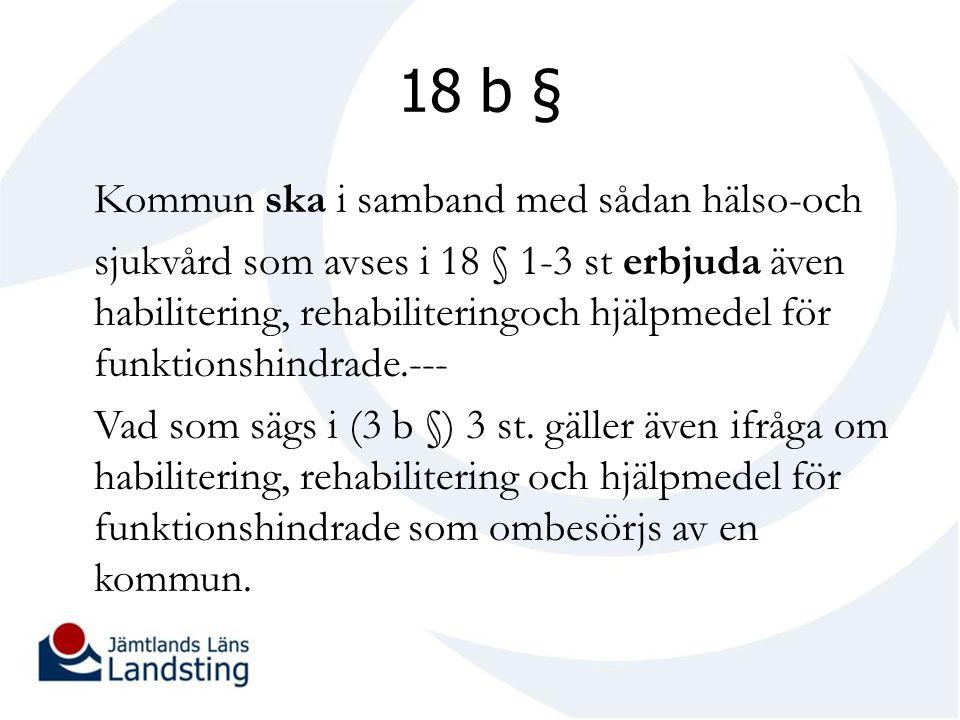 18 b § Kommun ska i samband med sådan hälso-och sjukvård som avses i 18 § 1-3 st erbjuda även habilitering, rehabiliteringoch hjälpmedel för funktionshindrade.--- Vad som sägs i (3 b §) 3 st.