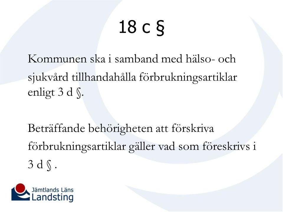 18 c § Kommunen ska i samband med hälso- och sjukvård tillhandahålla förbrukningsartiklar enligt 3 d §.