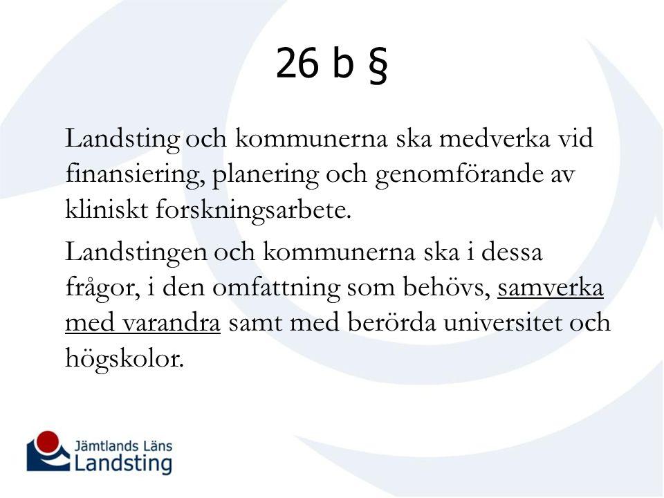 26 b § Landsting och kommunerna ska medverka vid finansiering, planering och genomförande av kliniskt forskningsarbete.