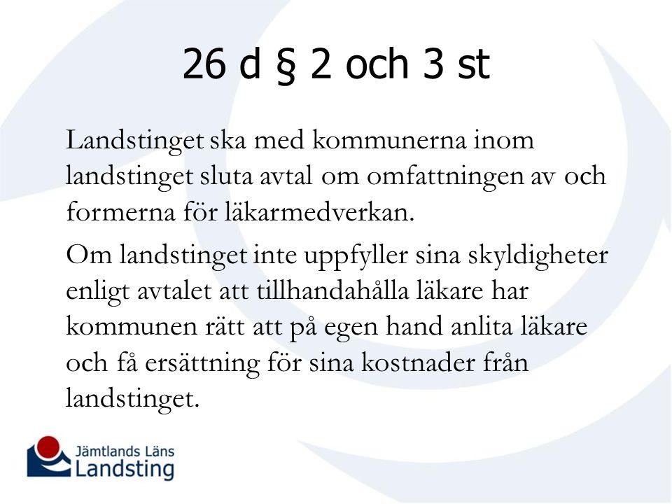 26 d § 2 och 3 st Landstinget ska med kommunerna inom landstinget sluta avtal om omfattningen av och formerna för läkarmedverkan.