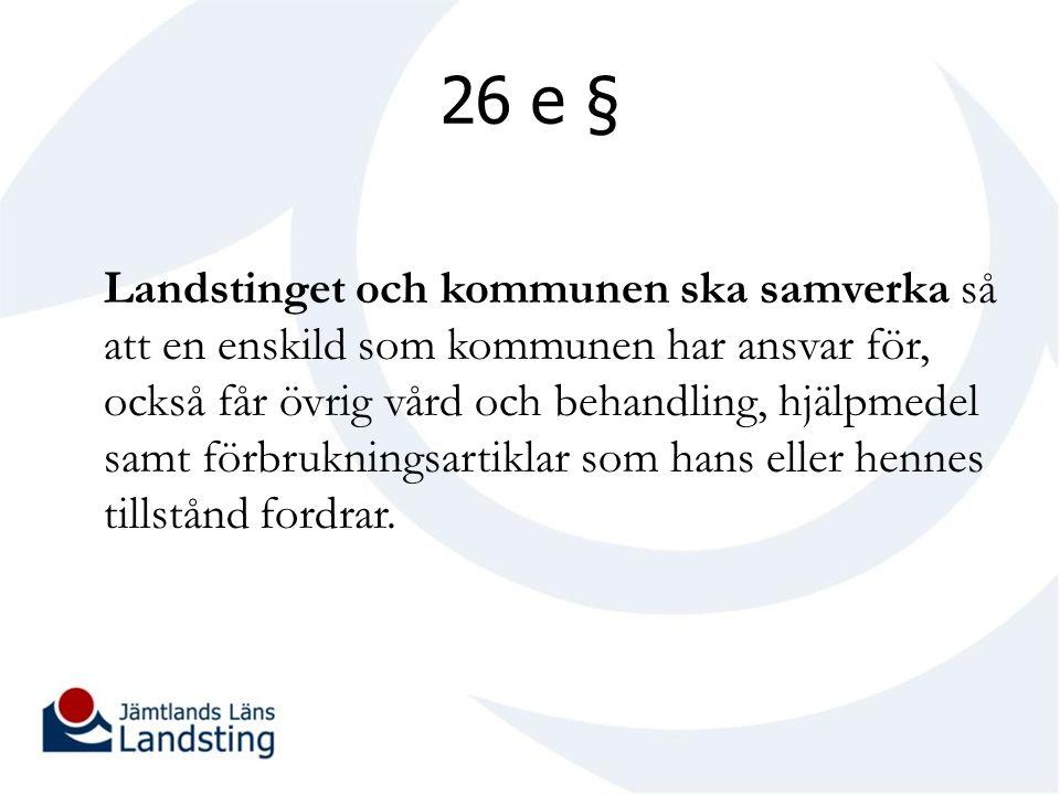 26 e § Landstinget och kommunen ska samverka så att en enskild som kommunen har ansvar för, också får övrig vård och behandling, hjälpmedel samt förbrukningsartiklar som hans eller hennes tillstånd fordrar.