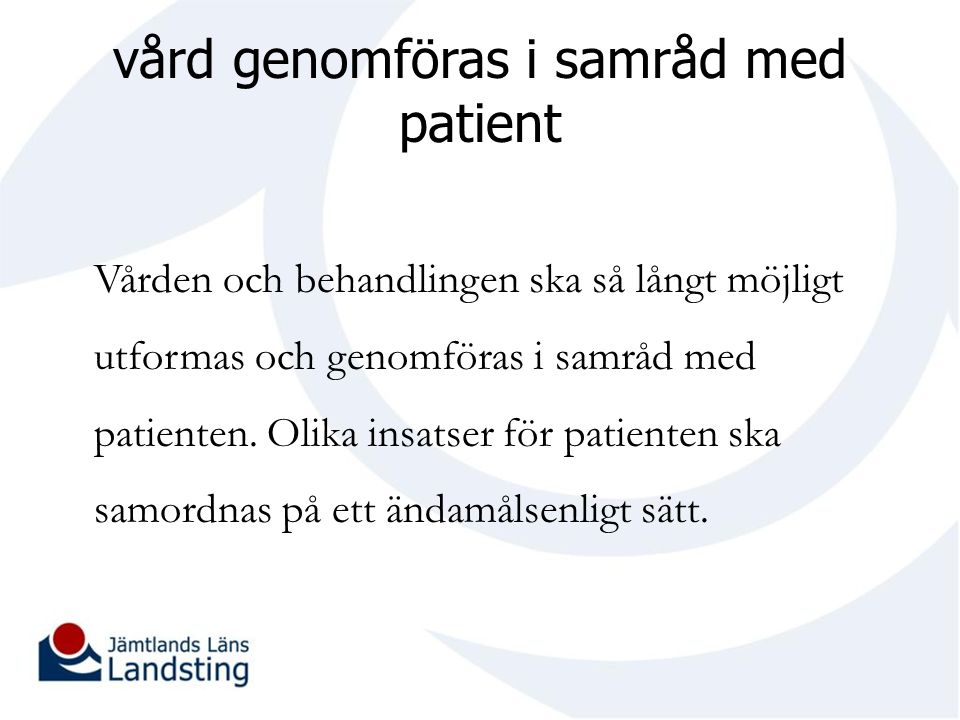 vård genomföras i samråd med patient Vården och behandlingen ska så långt möjligt utformas och genomföras i samråd med patienten.