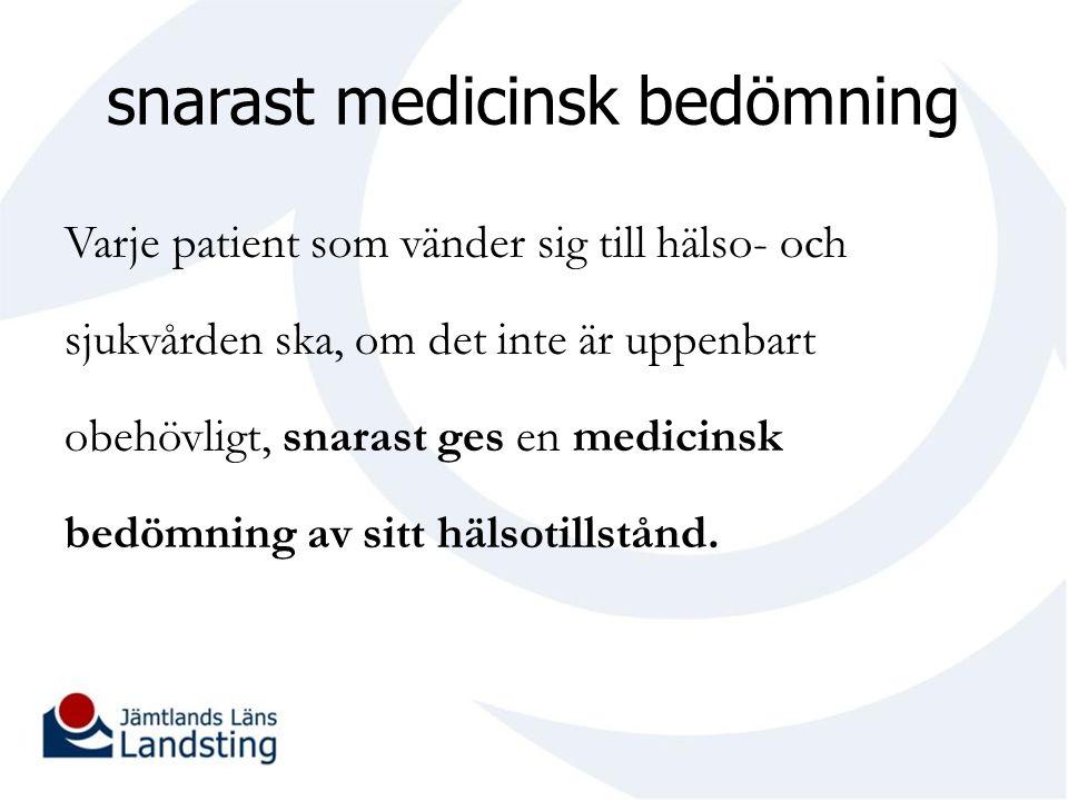 snarast medicinsk bedömning Varje patient som vänder sig till hälso- och sjukvården ska, om det inte är uppenbart obehövligt, snarast ges en medicinsk bedömning av sitt hälsotillstånd.