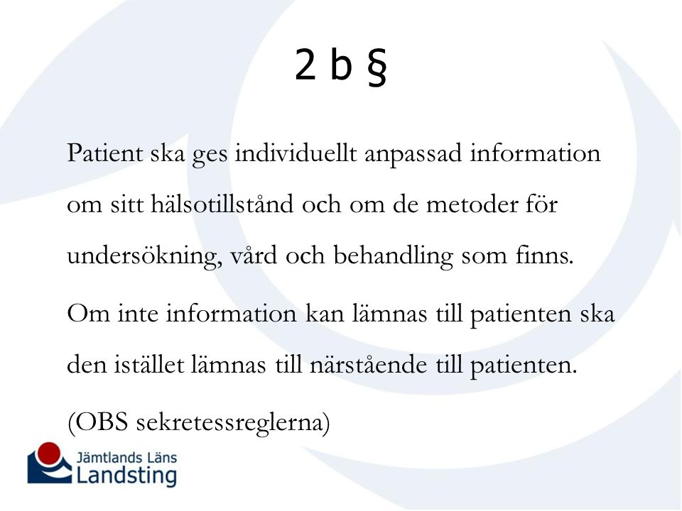 2 b § Patient ska ges individuellt anpassad information om sitt hälsotillstånd och om de metoder för undersökning, vård och behandling som finns.