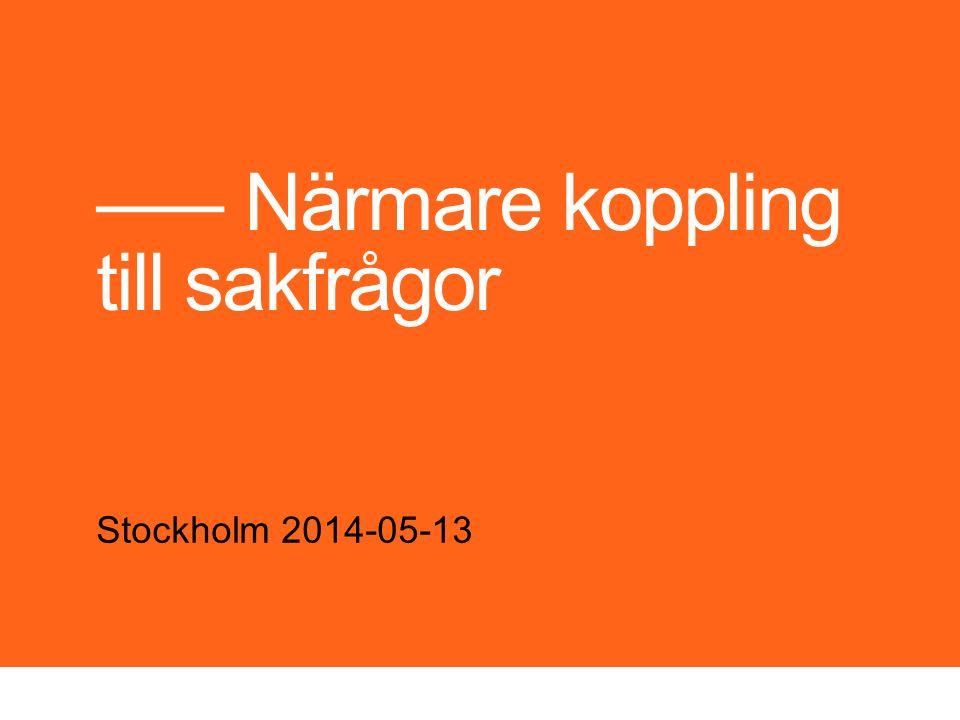 ––– Närmare koppling till sakfrågor Stockholm 2014-05-13