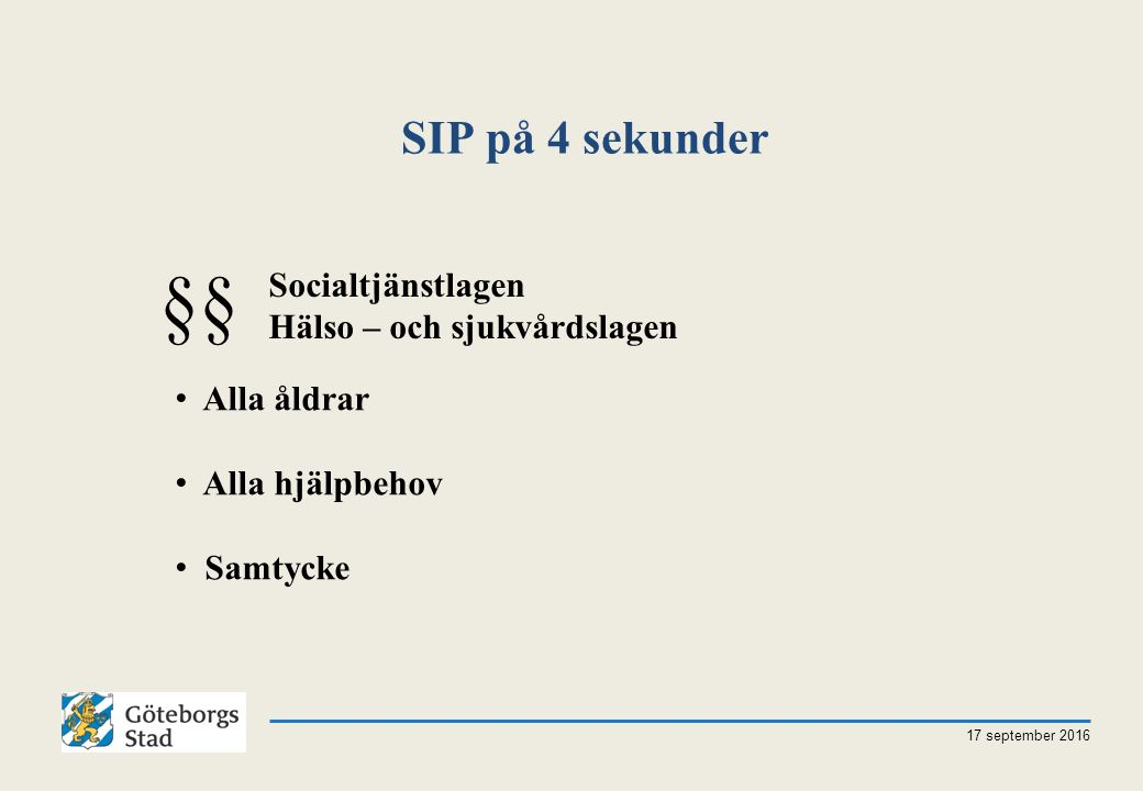 SIP på 4 sekunder 17 september 2016 §§ Socialtjänstlagen Hälso – och sjukvårdslagen Alla åldrar Alla hjälpbehov Samtycke