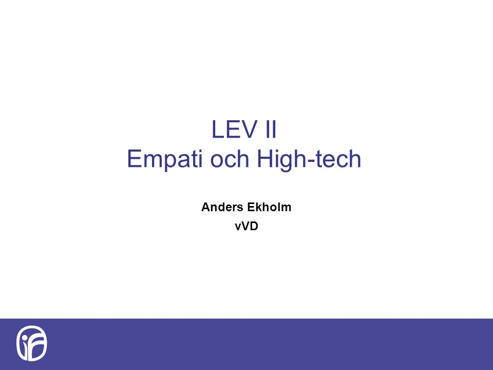 LEV II Empati och High-tech Anders Ekholm vVD