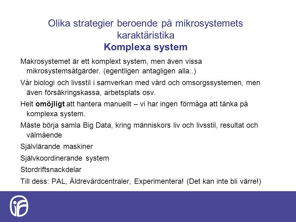 Olika strategier beroende på mikrosystemets karaktäristika Komplexa system Makrosystemet är ett komplext system, men även vissa mikrosystemsåtgärder.