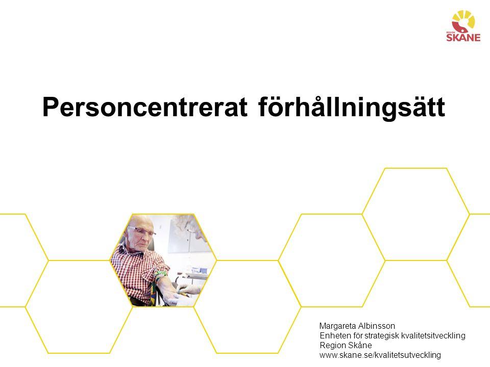 Personcentrerat förhållningsätt Margareta Albinsson Enheten för strategisk kvalitetsitveckling Region Skåne www.skane.se/kvalitetsutveckling
