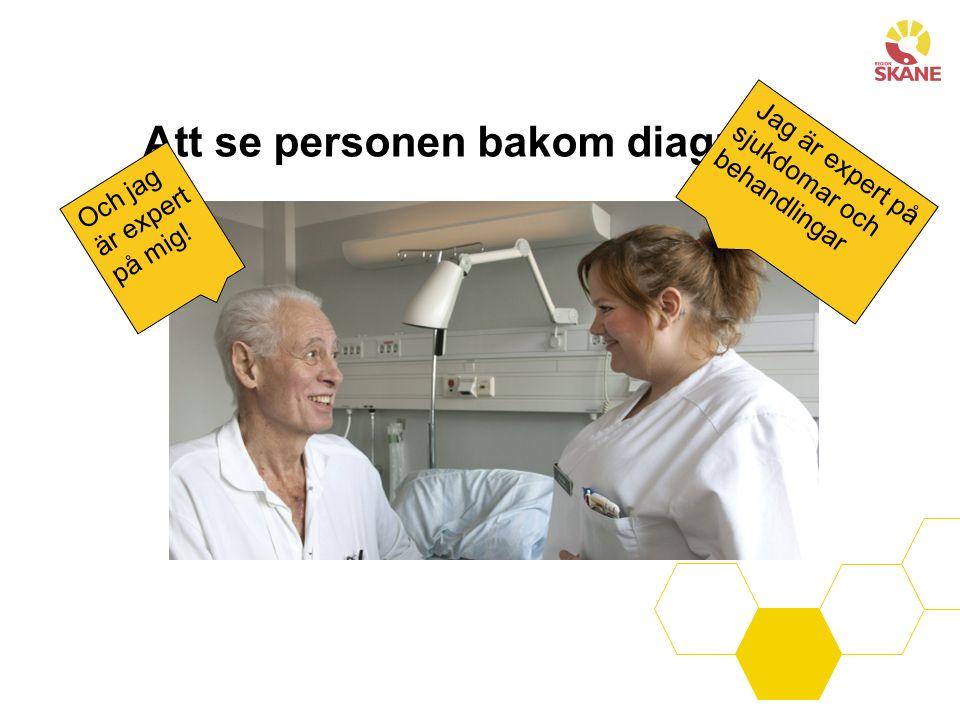 Att se personen bakom diagnosen Jag är expert på sjukdomar och behandlingar Och jag är expert på mig!