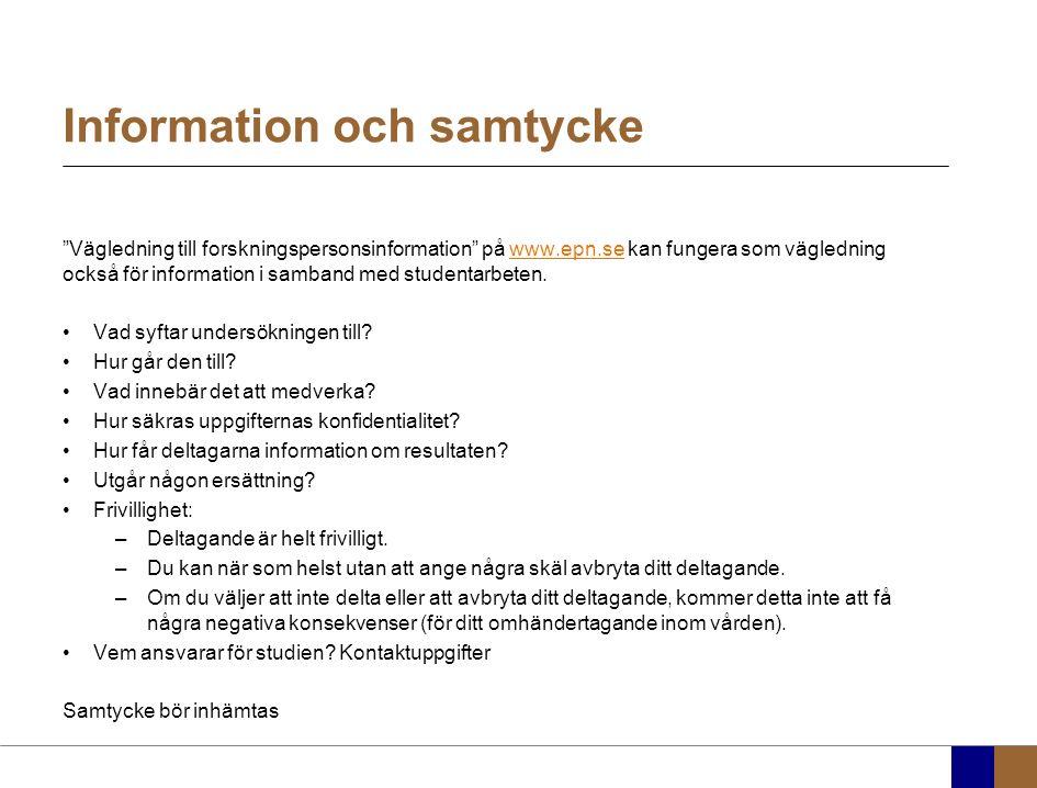 Information och samtycke Vägledning till forskningspersonsinformation på www.epn.se kan fungera som vägledning också för information i samband med studentarbeten.www.epn.se Vad syftar undersökningen till.