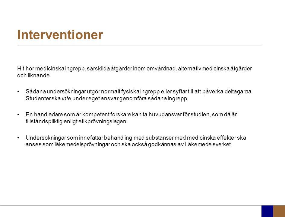 Interventioner Hit hör medicinska ingrepp, särskilda åtgärder inom omvårdnad, alternativmedicinska åtgärder och liknande Sådana undersökningar utgör normalt fysiska ingrepp eller syftar till att påverka deltagarna.