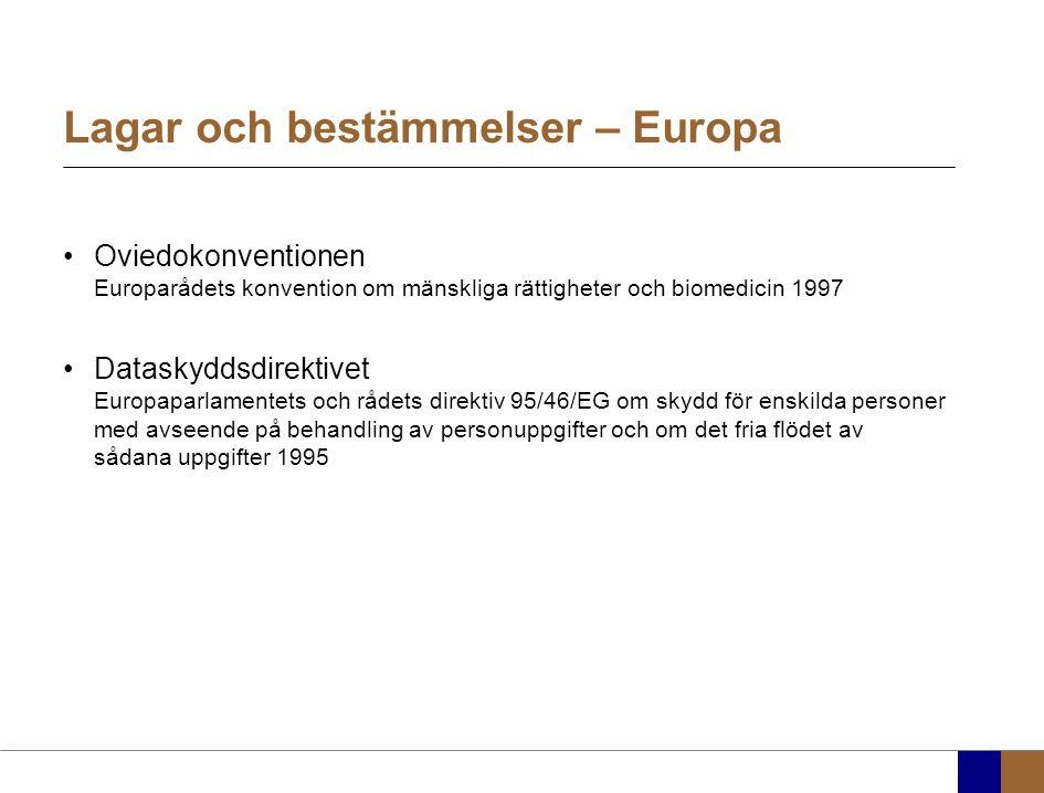 Lagar och bestämmelser – Europa Oviedokonventionen Europarådets konvention om mänskliga rättigheter och biomedicin 1997 Dataskyddsdirektivet Europaparlamentets och rådets direktiv 95/46/EG om skydd för enskilda personer med avseende på behandling av personuppgifter och om det fria flödet av sådana uppgifter 1995