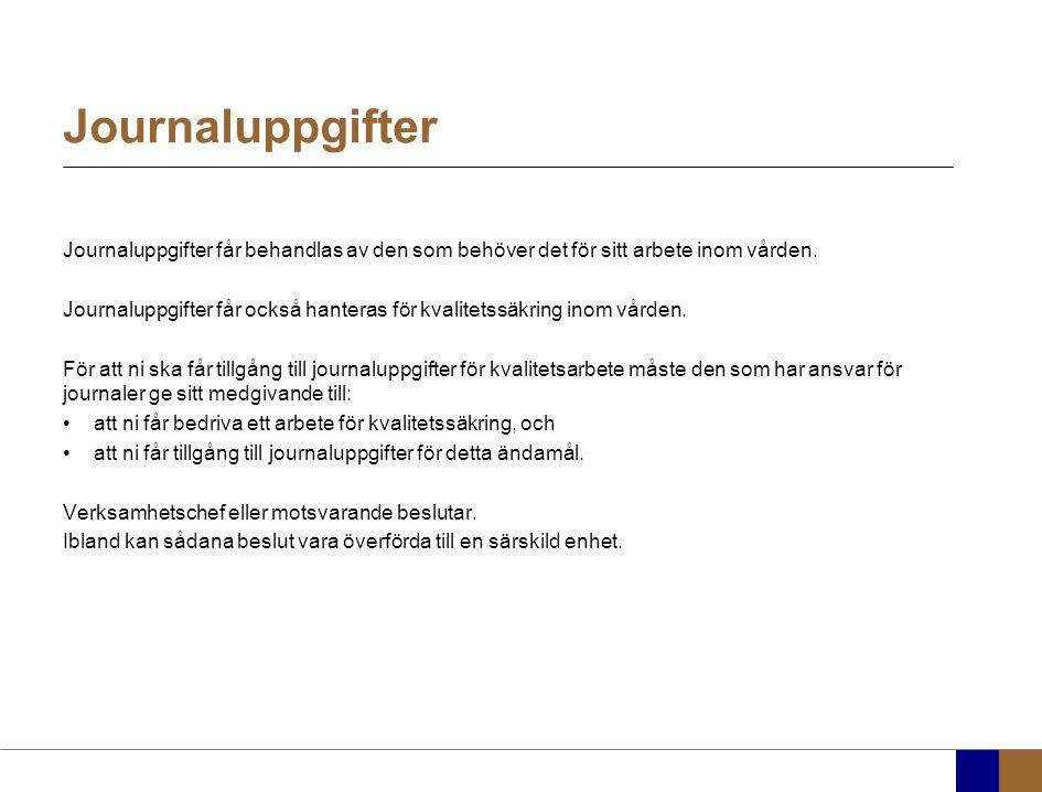 Journaluppgifter Journaluppgifter får behandlas av den som behöver det för sitt arbete inom vården.