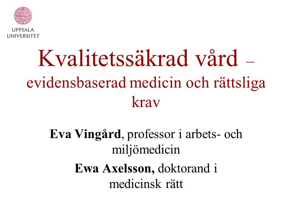 Kvalitetssäkrad vård – evidensbaserad medicin och rättsliga krav Eva Vingård, professor i arbets- och miljömedicin Ewa Axelsson, doktorand i medicinsk rätt