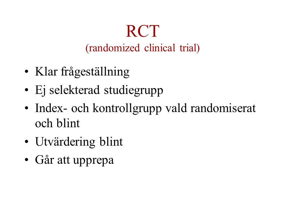 RCT (randomized clinical trial) Klar frågeställning Ej selekterad studiegrupp Index- och kontrollgrupp vald randomiserat och blint Utvärdering blint Går att upprepa