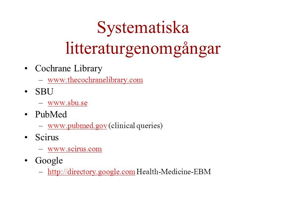 Systematiska litteraturgenomgångar Cochrane Library –www.thecochranelibrary.comwww.thecochranelibrary.com SBU –www.sbu.sewww.sbu.se PubMed –www.pubmed.gov (clinical queries)www.pubmed.gov Scirus –www.scirus.comwww.scirus.com Google –http://directory.google.com Health-Medicine-EBMhttp://directory.google.com