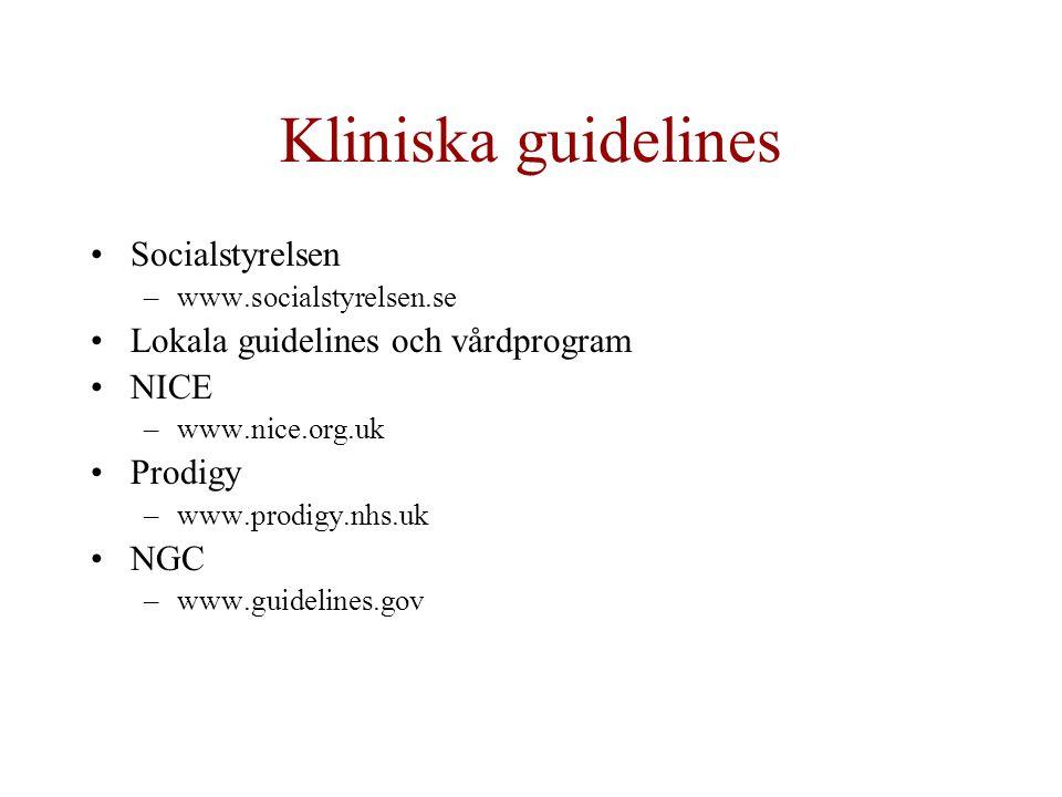 Kliniska guidelines Socialstyrelsen –www.socialstyrelsen.se Lokala guidelines och vårdprogram NICE –www.nice.org.uk Prodigy –www.prodigy.nhs.uk NGC –w