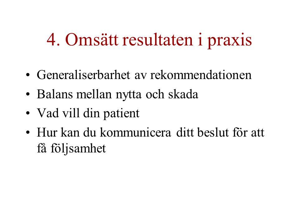 4. Omsätt resultaten i praxis Generaliserbarhet av rekommendationen Balans mellan nytta och skada Vad vill din patient Hur kan du kommunicera ditt bes
