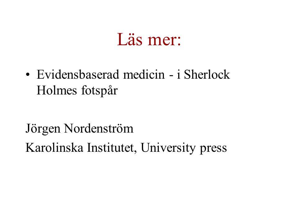 Läs mer: Evidensbaserad medicin - i Sherlock Holmes fotspår Jörgen Nordenström Karolinska Institutet, University press