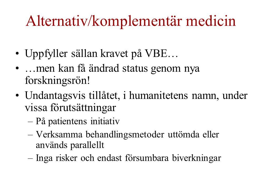 Alternativ/komplementär medicin Uppfyller sällan kravet på VBE… …men kan få ändrad status genom nya forskningsrön.