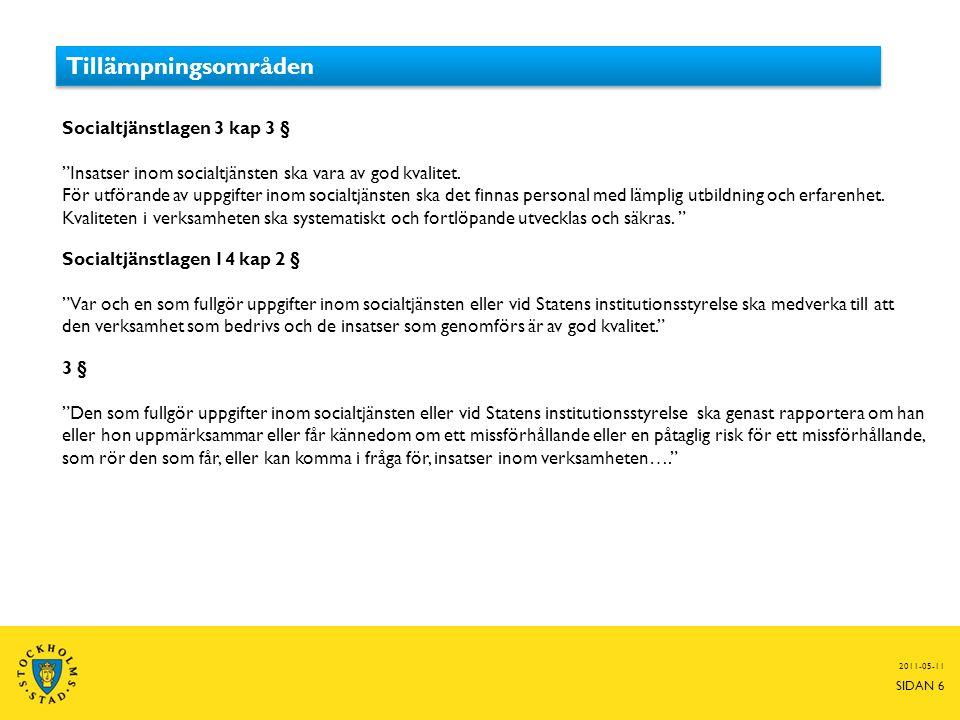 2011-05-11 SIDAN 6 Socialtjänstlagen 3 kap 3 § Insatser inom socialtjänsten ska vara av god kvalitet.