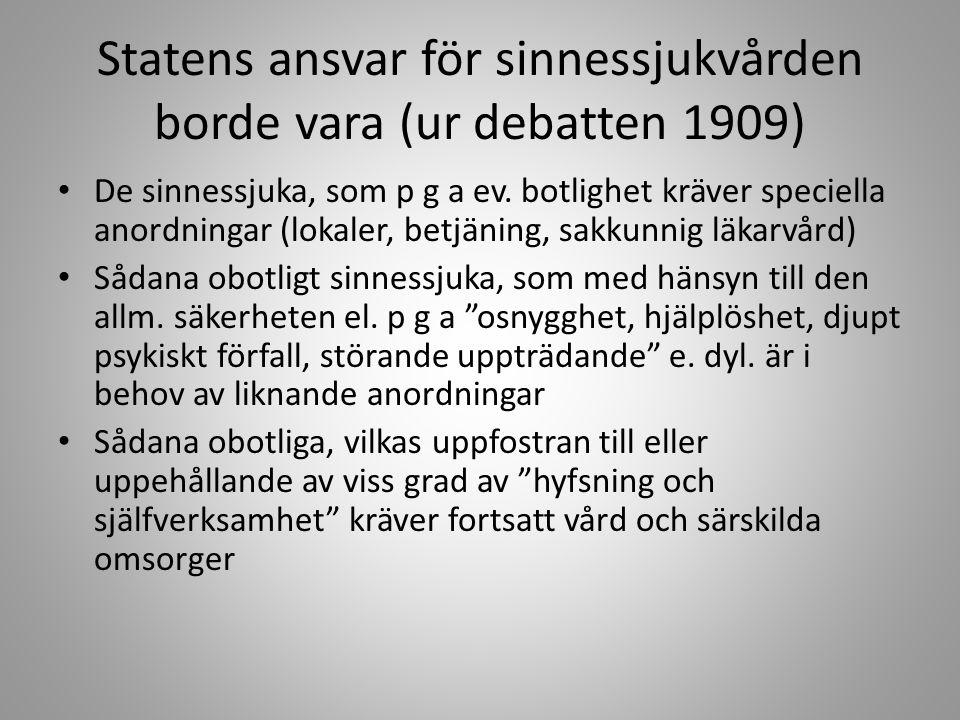 Statens ansvar för sinnessjukvården borde vara (ur debatten 1909) De sinnessjuka, som p g a ev.