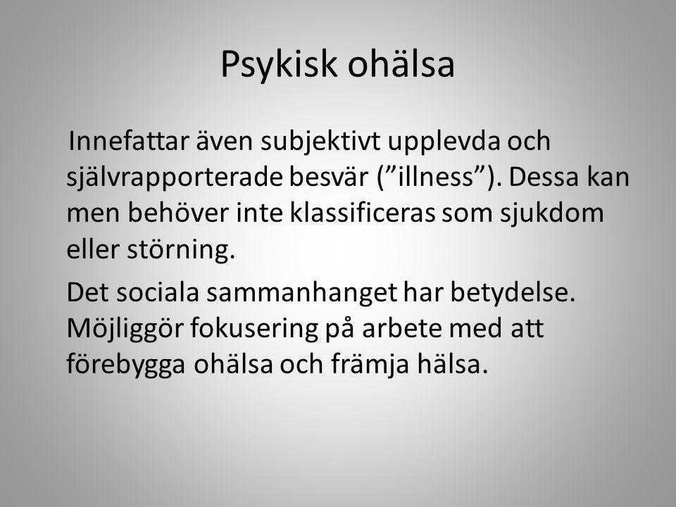 Psykisk ohälsa Innefattar även subjektivt upplevda och självrapporterade besvär ( illness ).