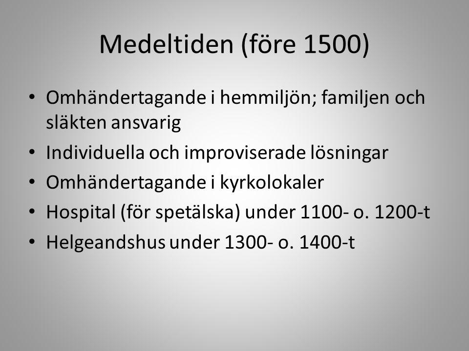 Medeltiden (före 1500) Omhändertagande i hemmiljön; familjen och släkten ansvarig Individuella och improviserade lösningar Omhändertagande i kyrkolokaler Hospital (för spetälska) under 1100- o.