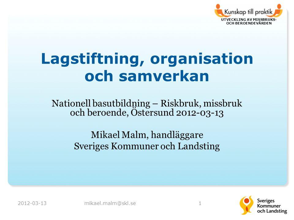 UTVECKLING AV MISSBRUKS- OCH BEROENDEVÅRDEN Lagstiftning, organisation och samverkan Nationell basutbildning – Riskbruk, missbruk och beroende, Östers