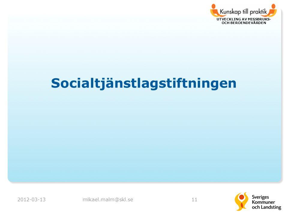 UTVECKLING AV MISSBRUKS- OCH BEROENDEVÅRDEN Socialtjänstlagstiftningen 2012-03-13mikael.malm@skl.se11