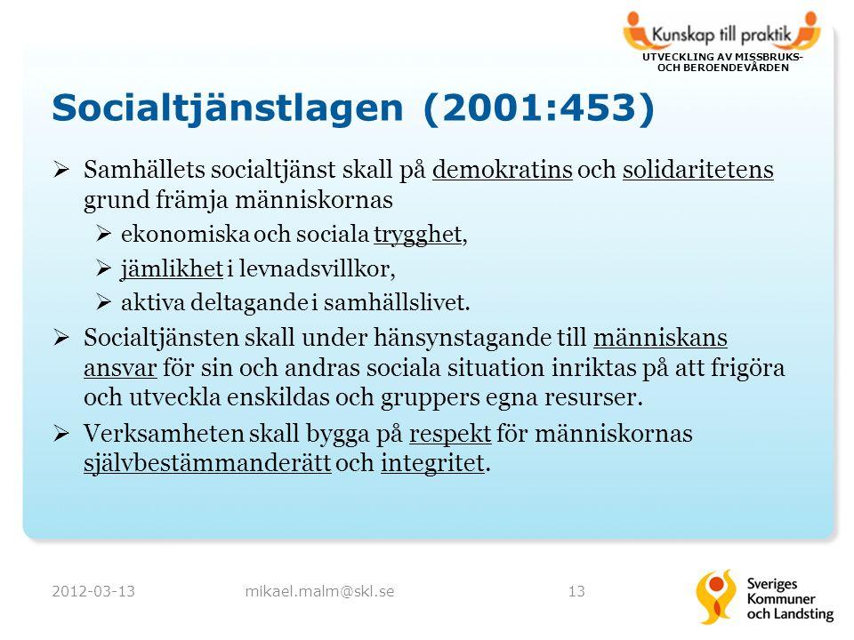 UTVECKLING AV MISSBRUKS- OCH BEROENDEVÅRDEN Socialtjänstlagen (2001:453)  Samhällets socialtjänst skall på demokratins och solidaritetens grund främja människornas  ekonomiska och sociala trygghet,  jämlikhet i levnadsvillkor,  aktiva deltagande i samhällslivet.