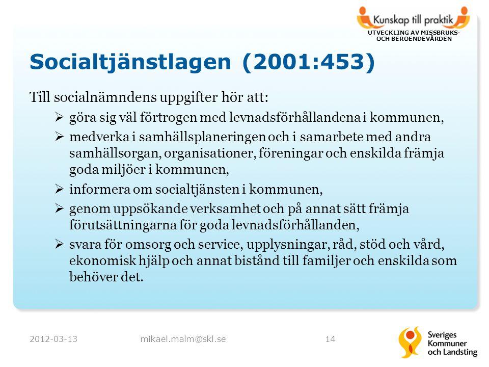 UTVECKLING AV MISSBRUKS- OCH BEROENDEVÅRDEN Socialtjänstlagen (2001:453) Till socialnämndens uppgifter hör att:  göra sig väl förtrogen med levnadsförhållandena i kommunen,  medverka i samhällsplaneringen och i samarbete med andra samhällsorgan, organisationer, föreningar och enskilda främja goda miljöer i kommunen,  informera om socialtjänsten i kommunen,  genom uppsökande verksamhet och på annat sätt främja förutsättningarna för goda levnadsförhållanden,  svara för omsorg och service, upplysningar, råd, stöd och vård, ekonomisk hjälp och annat bistånd till familjer och enskilda som behöver det.