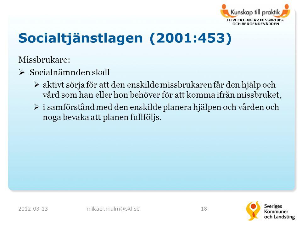 UTVECKLING AV MISSBRUKS- OCH BEROENDEVÅRDEN Socialtjänstlagen (2001:453) Missbrukare:  Socialnämnden skall  aktivt sörja för att den enskilde missbr