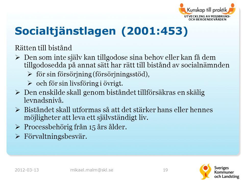 UTVECKLING AV MISSBRUKS- OCH BEROENDEVÅRDEN Socialtjänstlagen (2001:453) Rätten till bistånd  Den som inte själv kan tillgodose sina behov eller kan få dem tillgodosedda på annat sätt har rätt till bistånd av socialnämnden  för sin försörjning (försörjningsstöd),  och för sin livsföring i övrigt.