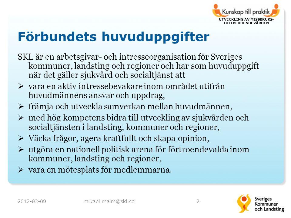 UTVECKLING AV MISSBRUKS- OCH BEROENDEVÅRDEN Förbundets huvuduppgifter SKL är en arbetsgivar- och intresseorganisation för Sveriges kommuner, landsting och regioner och har som huvuduppgift när det gäller sjukvård och socialtjänst att  vara en aktiv intressebevakare inom området utifrån huvudmännens ansvar och uppdrag,  främja och utveckla samverkan mellan huvudmännen,  med hög kompetens bidra till utveckling av sjukvården och socialtjänsten i landsting, kommuner och regioner,  Väcka frågor, agera kraftfullt och skapa opinion,  utgöra en nationell politisk arena för förtroendevalda inom kommuner, landsting och regioner,  vara en mötesplats för medlemmarna.