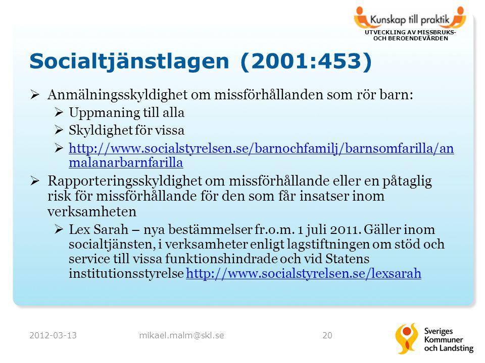 UTVECKLING AV MISSBRUKS- OCH BEROENDEVÅRDEN Socialtjänstlagen (2001:453)  Anmälningsskyldighet om missförhållanden som rör barn:  Uppmaning till alla  Skyldighet för vissa  http://www.socialstyrelsen.se/barnochfamilj/barnsomfarilla/an malanarbarnfarilla http://www.socialstyrelsen.se/barnochfamilj/barnsomfarilla/an malanarbarnfarilla  Rapporteringsskyldighet om missförhållande eller en påtaglig risk för missförhållande för den som får insatser inom verksamheten  Lex Sarah – nya bestämmelser fr.o.m.