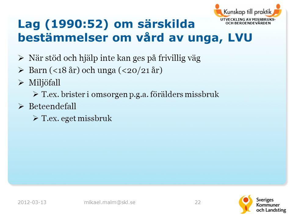 UTVECKLING AV MISSBRUKS- OCH BEROENDEVÅRDEN Lag (1990:52) om särskilda bestämmelser om vård av unga, LVU  När stöd och hjälp inte kan ges på frivilli