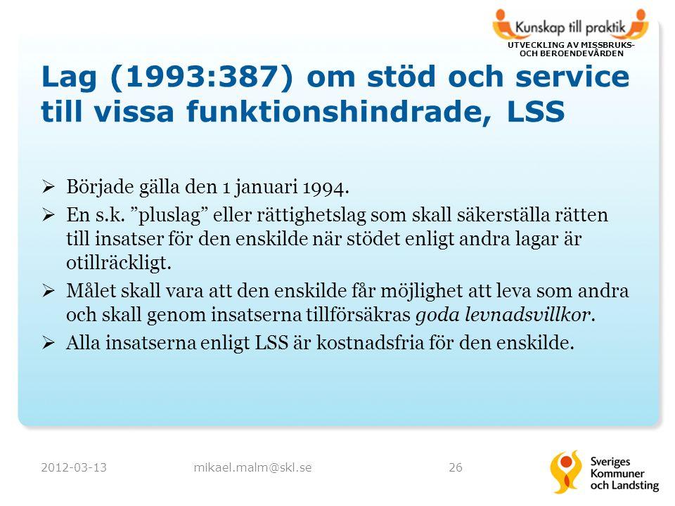 UTVECKLING AV MISSBRUKS- OCH BEROENDEVÅRDEN Lag (1993:387) om stöd och service till vissa funktionshindrade, LSS  Började gälla den 1 januari 1994.