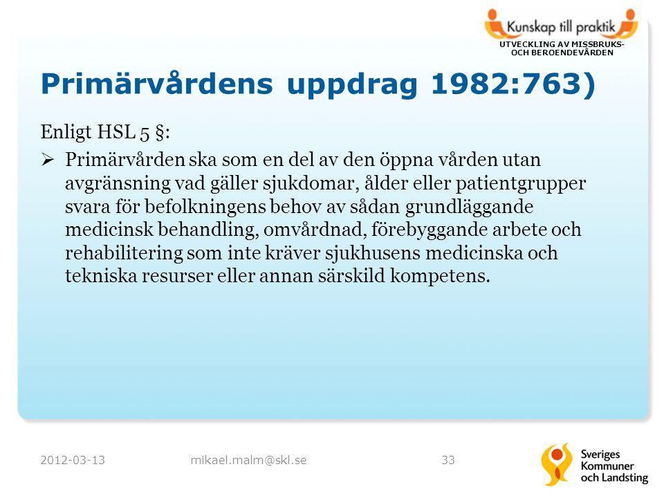 UTVECKLING AV MISSBRUKS- OCH BEROENDEVÅRDEN Primärvårdens uppdrag 1982:763) Enligt HSL 5 §:  Primärvården ska som en del av den öppna vården utan avg