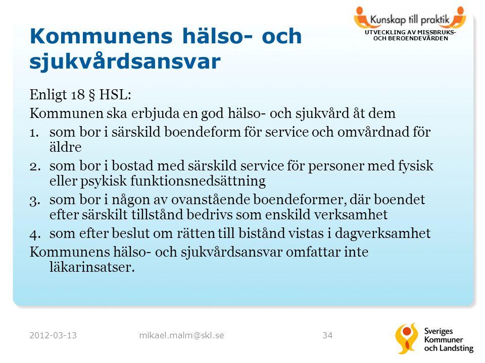UTVECKLING AV MISSBRUKS- OCH BEROENDEVÅRDEN Kommunens hälso- och sjukvårdsansvar Enligt 18 § HSL: Kommunen ska erbjuda en god hälso- och sjukvård åt d