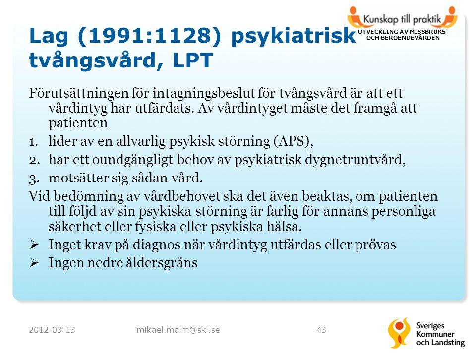 UTVECKLING AV MISSBRUKS- OCH BEROENDEVÅRDEN Lag (1991:1128) psykiatrisk tvångsvård, LPT Förutsättningen för intagningsbeslut för tvångsvård är att ett vårdintyg har utfärdats.