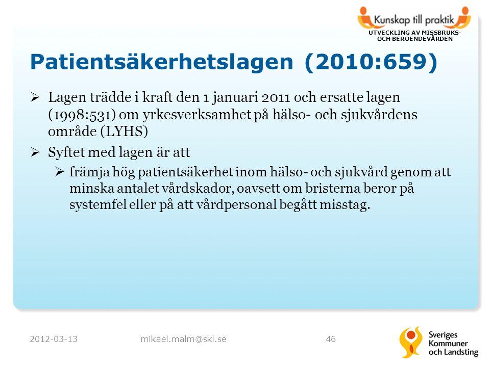 UTVECKLING AV MISSBRUKS- OCH BEROENDEVÅRDEN Patientsäkerhetslagen (2010:659)  Lagen trädde i kraft den 1 januari 2011 och ersatte lagen (1998:531) om yrkesverksamhet på hälso- och sjukvårdens område (LYHS)  Syftet med lagen är att  främja hög patientsäkerhet inom hälso- och sjukvård genom att minska antalet vårdskador, oavsett om bristerna beror på systemfel eller på att vårdpersonal begått misstag.