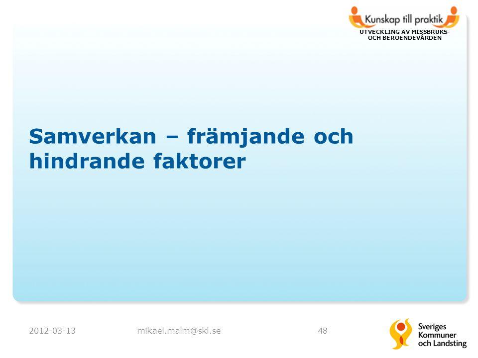 UTVECKLING AV MISSBRUKS- OCH BEROENDEVÅRDEN Samverkan – främjande och hindrande faktorer 2012-03-13mikael.malm@skl.se48