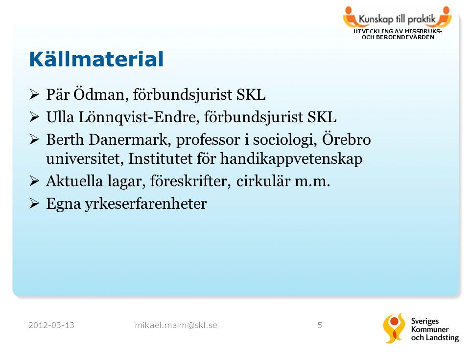 UTVECKLING AV MISSBRUKS- OCH BEROENDEVÅRDEN Källmaterial  Pär Ödman, förbundsjurist SKL  Ulla Lönnqvist-Endre, förbundsjurist SKL  Berth Danermark,