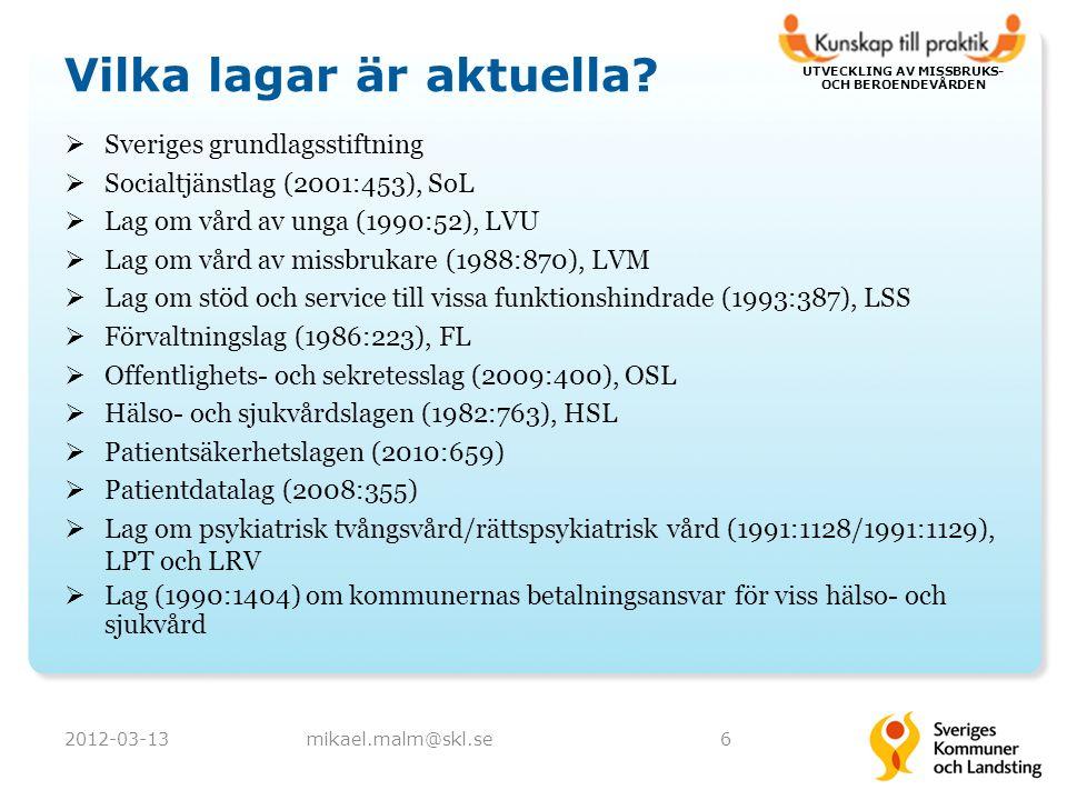 UTVECKLING AV MISSBRUKS- OCH BEROENDEVÅRDEN Vilka lagar är aktuella?  Sveriges grundlagsstiftning  Socialtjänstlag (2001:453), SoL  Lag om vård av