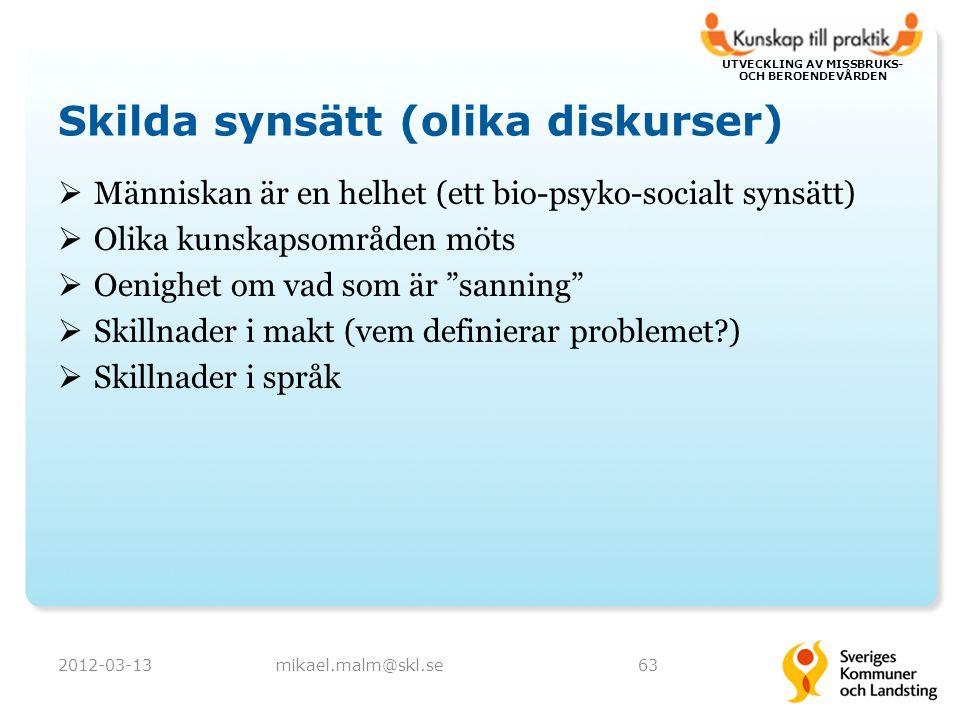UTVECKLING AV MISSBRUKS- OCH BEROENDEVÅRDEN Skilda synsätt (olika diskurser)  Människan är en helhet (ett bio-psyko-socialt synsätt)  Olika kunskapsområden möts  Oenighet om vad som är sanning  Skillnader i makt (vem definierar problemet?)  Skillnader i språk 2012-03-13mikael.malm@skl.se63