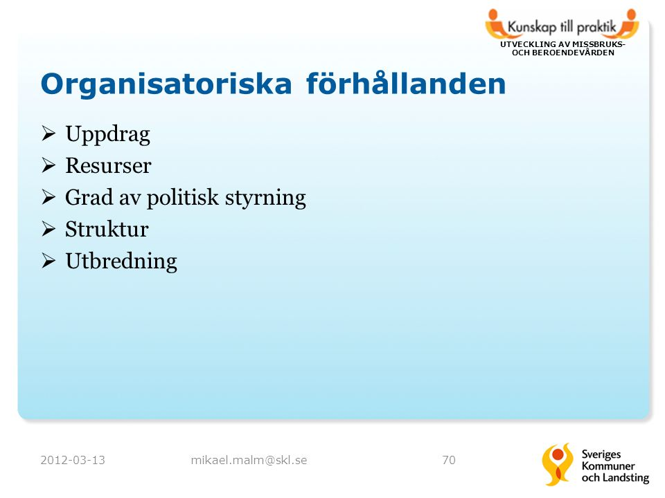 UTVECKLING AV MISSBRUKS- OCH BEROENDEVÅRDEN Organisatoriska förhållanden  Uppdrag  Resurser  Grad av politisk styrning  Struktur  Utbredning 2012
