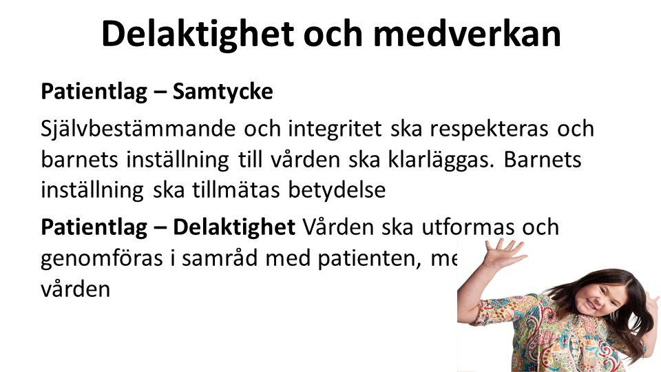 Delaktighet och medverkan Patientlag – Samtycke Självbestämmande och integritet ska respekteras och barnets inställning till vården ska klarläggas.